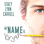 My Name is Bryan | Stacy Lynn Carroll