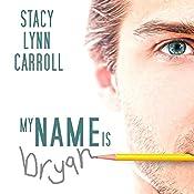 My Name is Bryan | [Stacy Lynn Carroll]