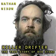 Killer Drifter: The True Story of Bob Evans Audiobook by Nathan Nixon Narrated by M.G. Jones