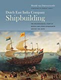 img - for Dutch East India Company Shipbuilding: The Archaeological Study of Batavia and Other Seventeenth-Century VOC Ships (Ed Rachal Foundation Nautical Archaeology Series) book / textbook / text book