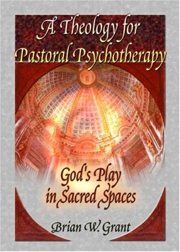 A Theology for Pastoral Psychotherapy: God's Play in...