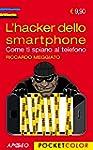 L'hacker dello smartphone. Come ti sp...