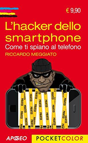 L'hacker dello smartphone. Come ti spiano al telefono