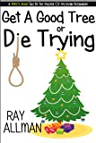 img - for Get A Good Tree Or Die Trying: A Christmas Story book / textbook / text book
