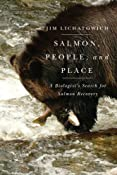 Salmon, People, and Place: A Biologist's Search for Salmon Recovery: Jim Lichatowich: 9780870717246: Amazon.com: Books