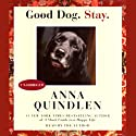 Good Dog. Stay. (       UNABRIDGED) by Anna Quindlen Narrated by Anna Quindlen