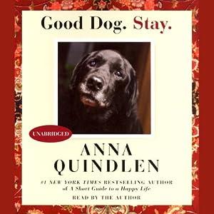Good Dog. Stay. | [Anna Quindlen]