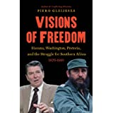 Visions of Freedom: Havana, Washington, Pretoria, and the Struggle for Southern Africa, 1976-1991: Havana, Washington...