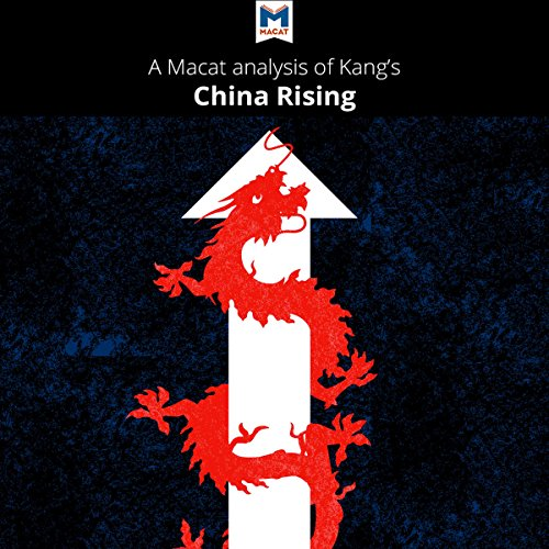 A Macat Analysis of David C. Kang's China Rising: Peace, Power, and Order in East Asia