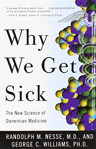 Why We Get Sick:: The New Science of Darwinian Medicine