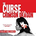 The Curse of the Crimson Dragon Audiobook by Tony Piazza Narrated by James Romick