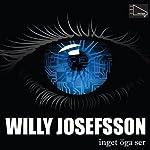 Inget öga ser [No Eye Can See] | Willy Josefsson