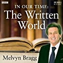In Our Time: The Written World Radio/TV Program by Melvyn Bragg Narrated by Melvyn Bragg