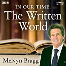 In Our Time: The Written World  by Melvyn Bragg Narrated by Melvyn Bragg