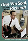 img - for Give 'Em Soul, Richard!: Race, Radio, and Rhythm and Blues in Chicago book / textbook / text book