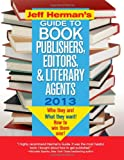Jeff Hermans Guide to Book Publishers, Editors, and Literary Agents 2013, 23E: Who They Are! What They Want! How to Win Them Over! (Jeff Hermans Guide to Book Publishers, Editors, & Literary Agents)