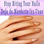 Stop Biting Your Nails Self Hypnosis (Spanish): Deja de Morderte las Unas | Erika M. Parez