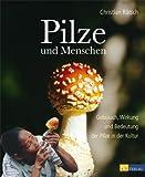 Pilze und Menschen: Gebrauch, Wirkung und Bedeutung der Pilze in der Kultur (3038005428) by Christian Ratsch