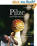 Pilze und Menschen: Gebrauch, Wirkung...