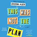 This Was Not the Plan: A Novel Audiobook by Cristina Alger Narrated by George Newbern