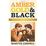Amber, Gold and Black: The History of Britain's Great Beersby Martyn Cornell