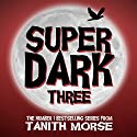 Super Dark 3: Super Dark Trilogy Audiobook by Tanith Morse Narrated by Rachel Kennedy
