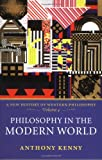 Philosophy in the Modern World [ PHILOSOPHY IN THE MODERN WORLD BY Kenny, Anthony ( Author ) Nov-01-2008 (0199546371) by Kenny, Anthony