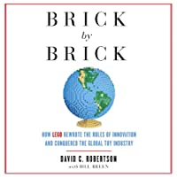 Brick by Brick: How LEGO Rewrote the Rules of Innovation and Conquered the Global Toy Industry (       UNABRIDGED) by David Robertson, Bill Breen Narrated by Thomas Vincent Kelly
