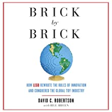 Brick by Brick: How LEGO Rewrote the Rules of Innovation and Conquered the Global Toy Industry | Livre audio Auteur(s) : David Robertson, Bill Breen Narrateur(s) : Thomas Vincent Kelly