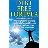 Debt Free Forever: The Ultimate Guide to