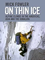 On Thin Ice: Alpine Climbs in the Americas, Asia and the Himalaya