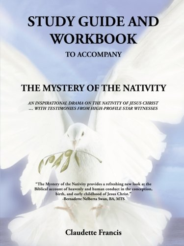 Study Guide and Workbook: The Mystery of the Nativity an Inspirational Drama on the Nativity of Jesus Christ