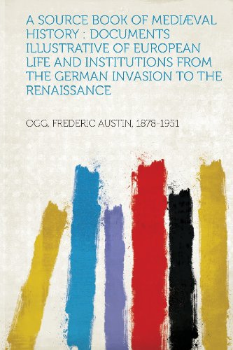 A Source Book of Mediæval History: Documents Illustrative of European Life and Institutions from the German Invasion to the Renaissance