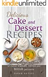 Delicious Cake and Dessert Recipes: A Family Inspired Cookbook of Classic Italian, Swiss and British Patisserie
