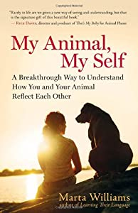 My Animal, My Self: A Breakthrough Way to Understand How You and Your Animal Reflect Each Other by New World Library
