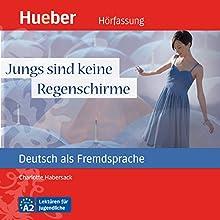 Jungs sind keine Regenschirme (Deutsch als Fremdsprache) (       ungekürzt) von Charlotte Habersack Gesprochen von: Sabine Krappweis