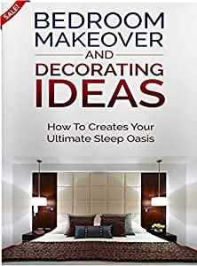 Bedroom Makeover and Decorating Ideas: How To Create Your ultimate Sleep Oasis (Decorating, Decorating Ideas, Interior Design Decorating, Bedroom Decor, Bedroom Design, Interior Design)