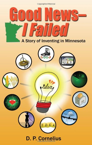 Good News -- I Failed, A Story Of Inventing In Minnesota