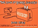 The Book of Bunny Suicides: Little Fluffy Rabbits Who Just Don