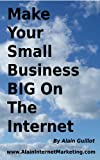 Make Your Small Business BIG On The Internet