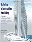 Building Information Modeling: A Strategic Implementation Guide for Architects, Engineers, Constructors, and Real Estate Asset Managers - 0470250038