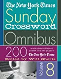 The New York Times Sunday Crossword Omnibus Volume 8: 200 World-Famous Sunday Puzzles from the Pages of The New York Times (New York Times Sunday Crosswords Omnibus)