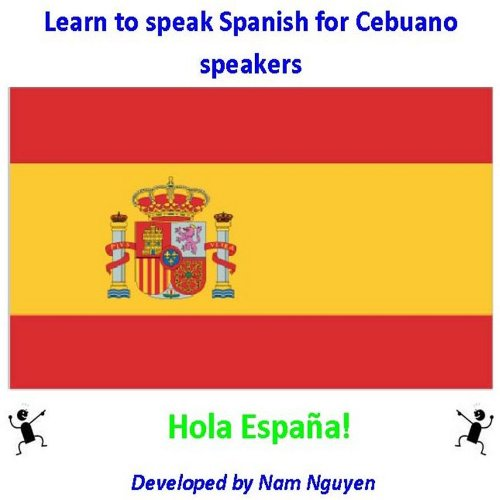Nam Nguyen - Learn to Speak Spanish for Cebuano Speakers (English Edition)