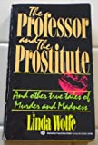 The Professor and the Prostitute: And Other True True Tales of Murder and Madness