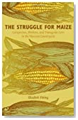 The Struggle for Maize: Campesinos, Workers, and Transgenic Corn in the Mexican Countryside
