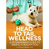 Head to Tail Wellness: A Veterinarian's Guide To Raising A Healthy Dog (101 Publishing: Pets Series)