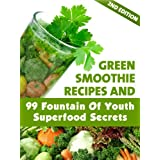 Green Smoothie Recipes and 99 Fountain of Youth Superfood Secrets, 2nd Edition ~ Kristin Schiffer