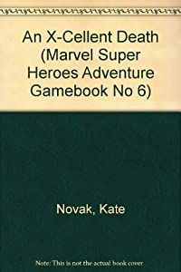 An X-Cellent Death (Marvel Super Heroes Adventure Gamebook No 6) by Kate Novak