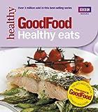 Good Food: Healthy Eats: Triple-tested Recipes: 101 Healthy Eats (Good Food 101)