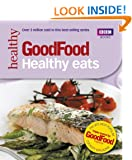 Good Food: Healthy Eats: Triple-tested Recipes: 101 Healthy Eats (Good Food 101)